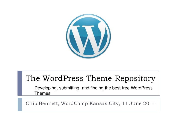 The WordPress Theme Repository<br />Chip Bennett, WordCamp Kansas City, 11 June 2011<br />Developing, submitting, and find...