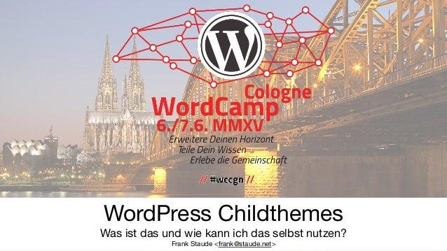 WordPress Childthemes  Was ist das und wie kann ich das selbst nutzen?  Frank Staude <frank@staude.net>