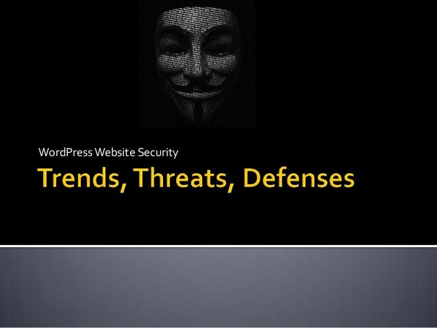 WordPress Website Security - Trends, Threats, Defenses