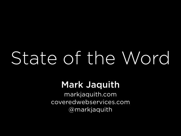 State of the Word       Mark Jaquith         markjaquith.com     coveredwebservices.com          @markjaquith