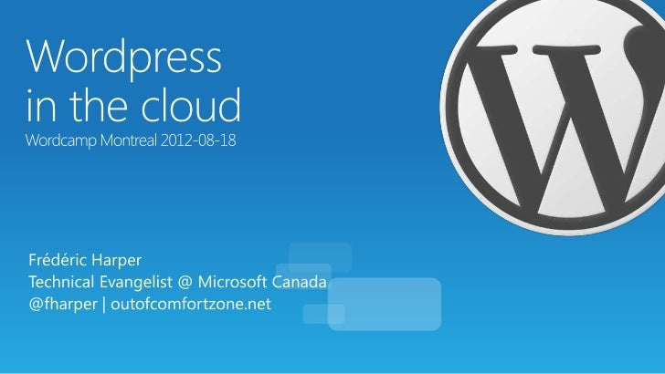 1.   The Cloud2.   Wordpress & the Cloud3.   Windows Azure (quick intro)4.   Wordpress in the cloud5.   Your own Virtual M...