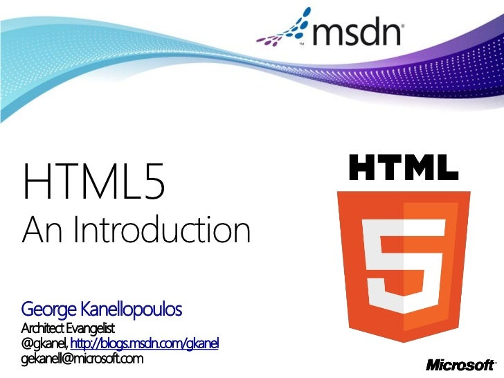 HTML5An IntroductionGeorge KanellopoulosArchitect Evangelist@gkanel, http://blogs.msdn.com/gkanelgekanell@microsoft.com