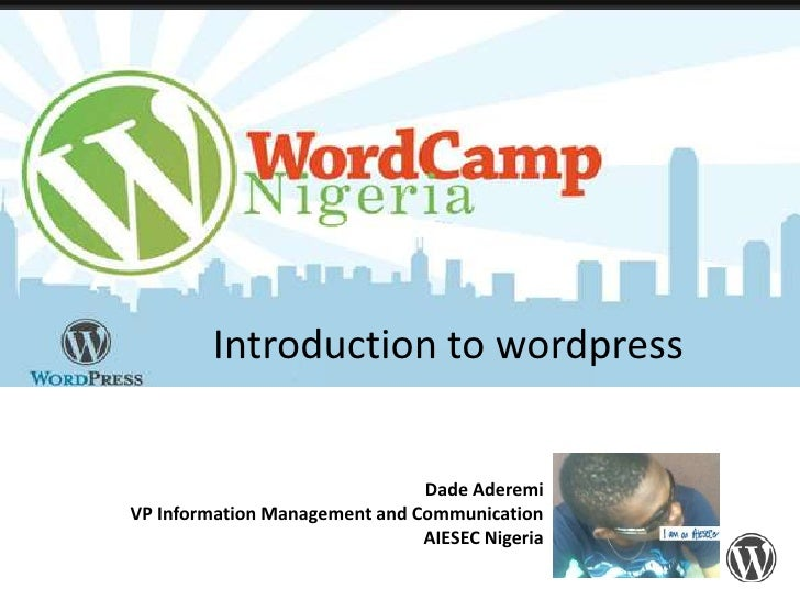Introduction to wordpress<br />Dade AderemiVP Information Management and CommunicationAIESEC Nigeria<br />