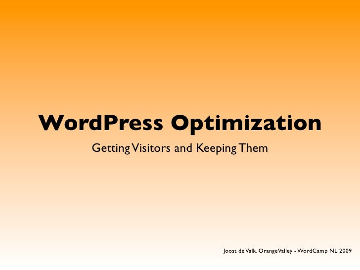 WordPress Optimization     Getting Visitors and Keeping Them            Joost de Valk, OrangeValley - WordCamp NL 2009