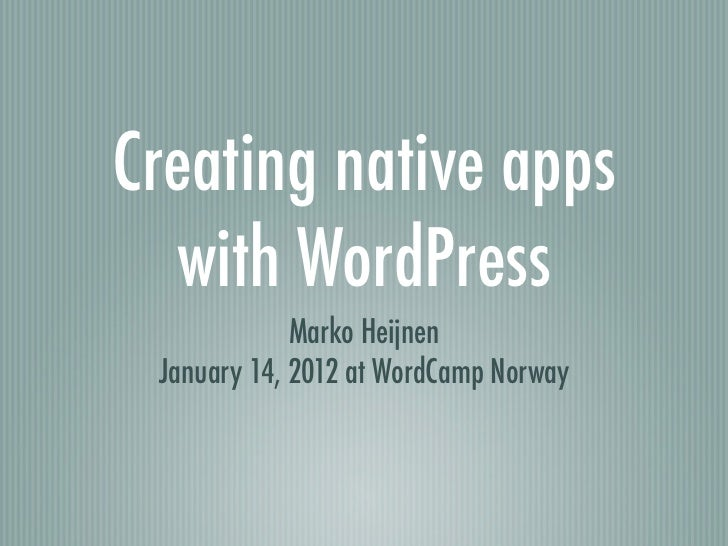 Creating native apps  with WordPress             Marko Heijnen January 14, 2012 at WordCamp Norway