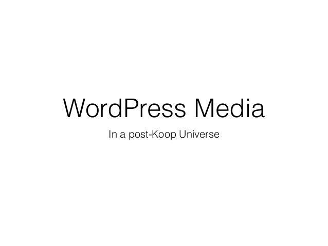 WordPress Media in a post-Koop Universe