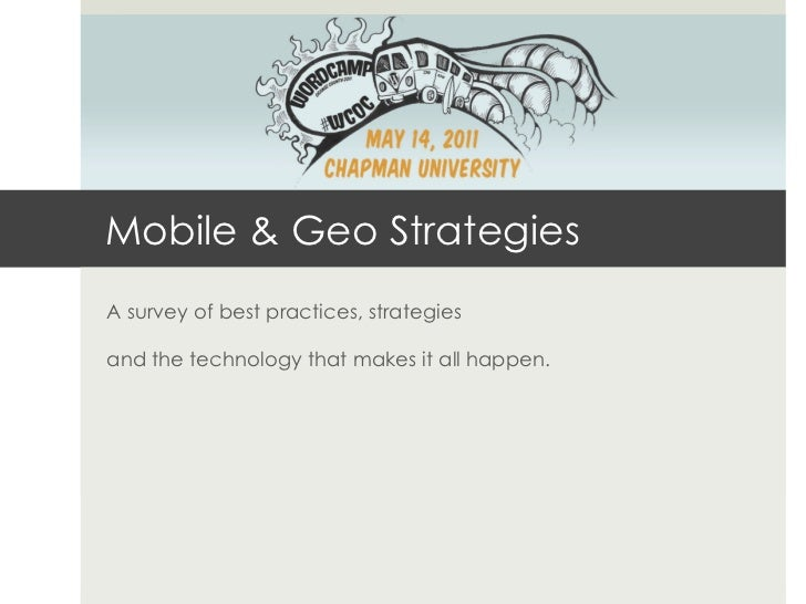 Mobile & Geo StrategiesA survey of best practices, strategiesand the technology that makes it all happen.
