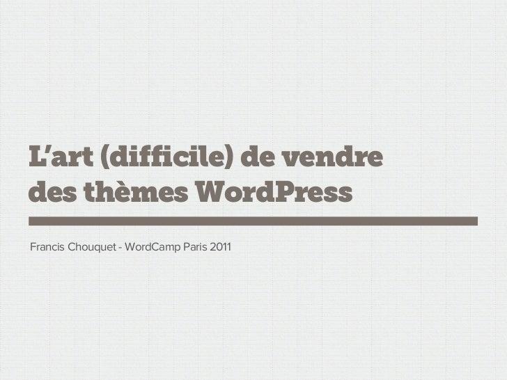 L'art (difficile) de vendredes thèmes WordPressFrancis Chouquet - WordCamp Paris 2011