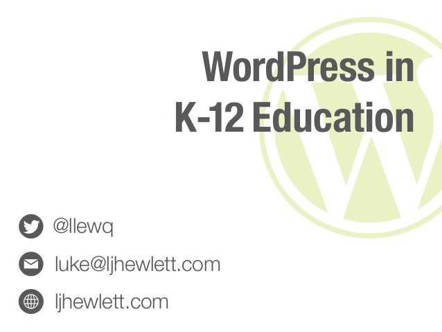 WordPress in                K-12 Education@llewqluke@ljhewlett.comljhewlett.com