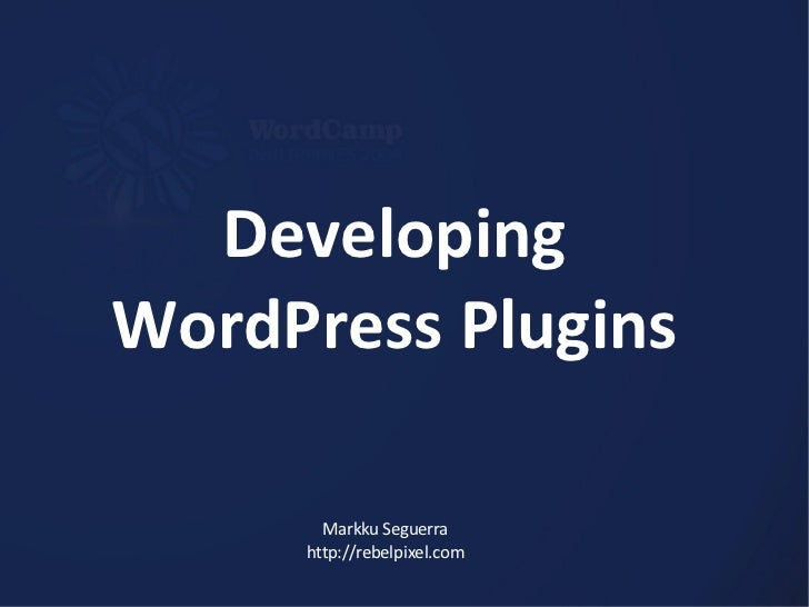 Developing WordPress Plugins Markku Seguerra http://rebelpixel.com