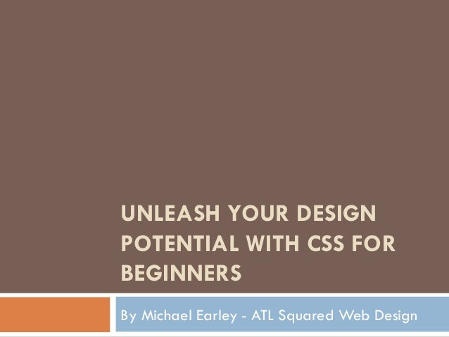 WordCamp Atlanta 2014 - CSS For Beginners - By Michael Earley of ATL Squared Website Design