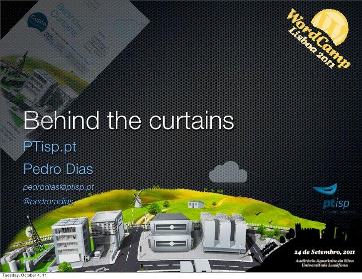 Behind the curtains          PTisp.pt          Pedro Dias          pedrodias@ptisp.pt          @pedromdiasTuesday, October...