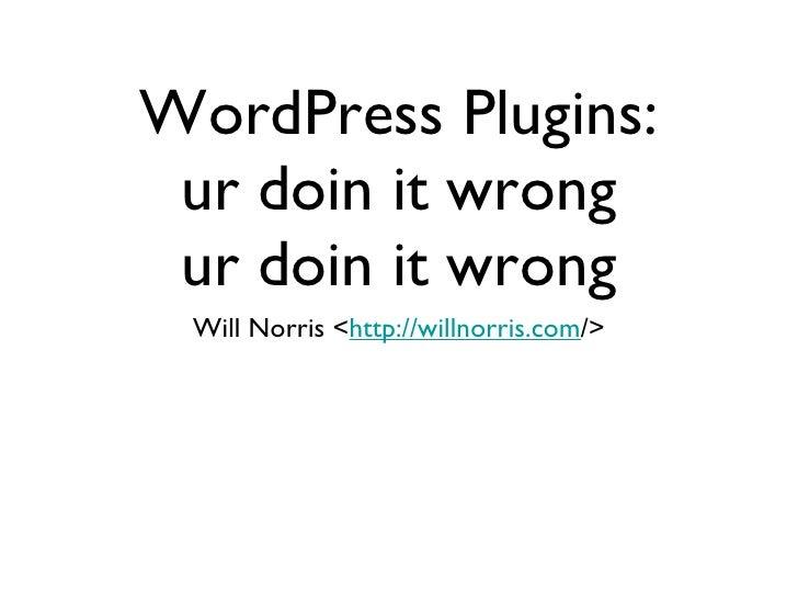 WordPress Plugins: ur doin it wrong