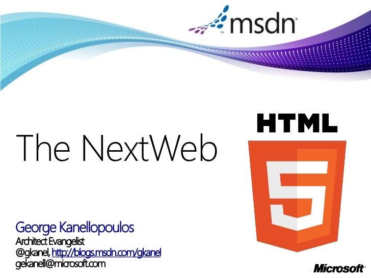 The NextWebGeorge KanellopoulosArchitect Evangelist@gkanel, http://blogs.msdn.com/gkanelgekanell@microsoft.com