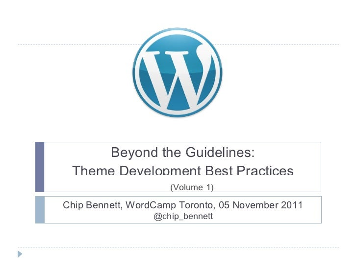 Beyond the Guidelines: Theme Development Best Practices @chip_bennett  (Volume 1) Chip Bennett, WordCamp Toronto, 05 Novem...