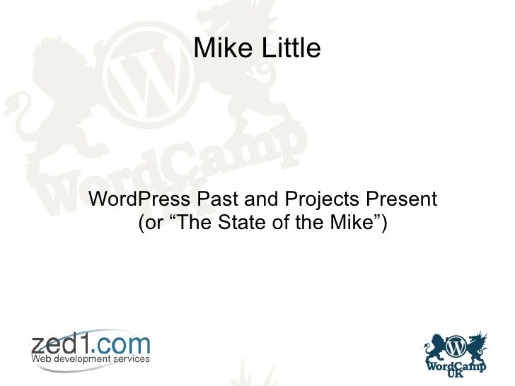 """Mike Little     WordPress Past and Projects Present     (or """"The State of the Mike"""")"""