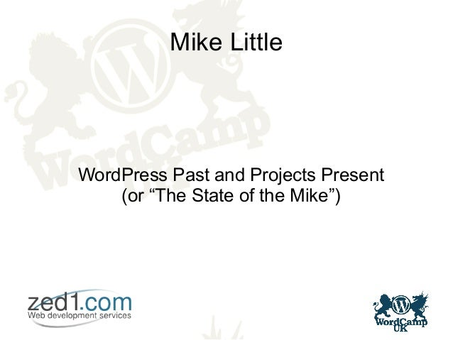 "Mike Little WordPress Past and Projects Present (or ""The State of the Mike"")"