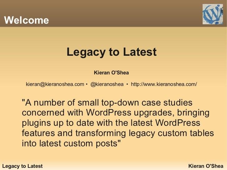 Welcome                        Legacy to Latest                                   Kieran OShea         kieran@kieranoshea....