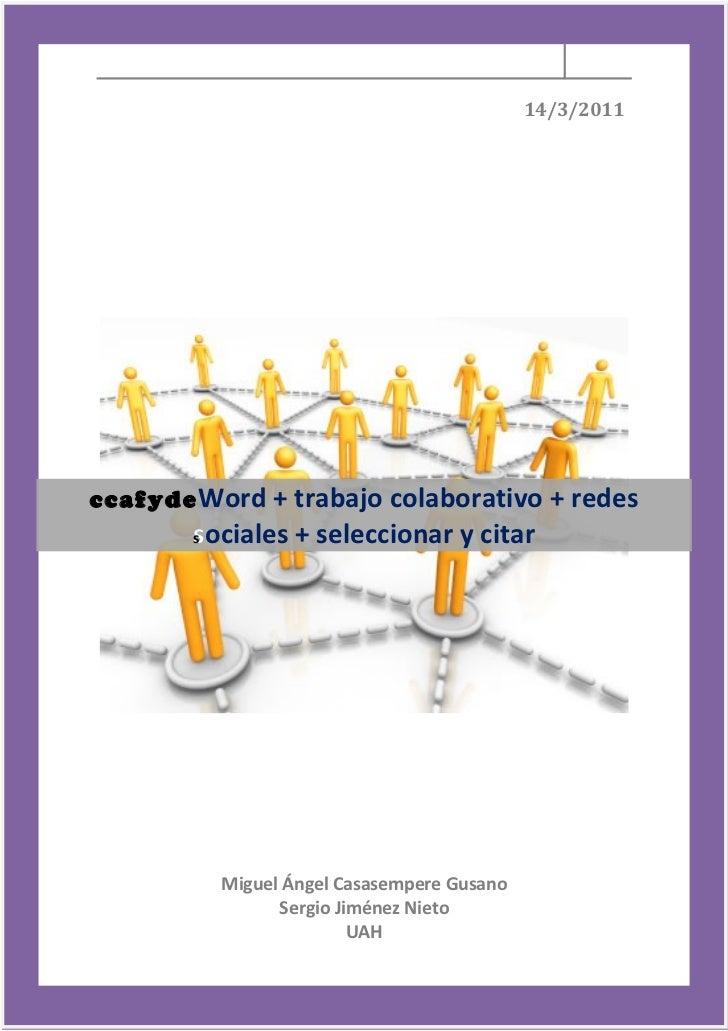 14/3/2011ccafyde Word + trabajo colaborativo + redesc        s        sociales + seleccionar y citar        s            M...