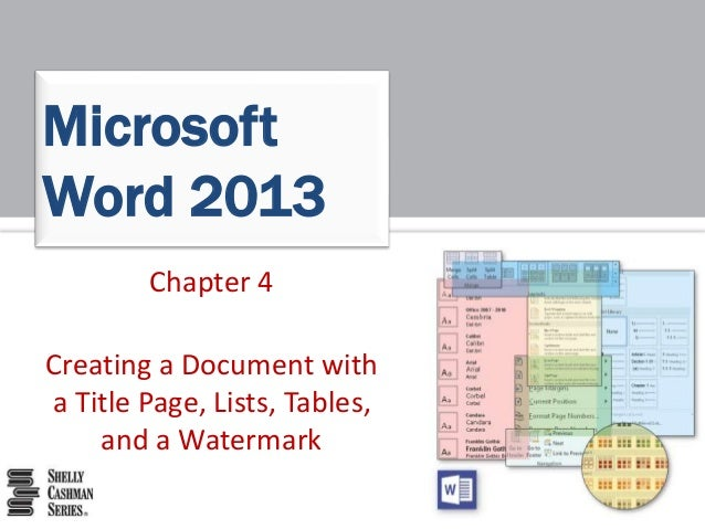 Chapter 4 Creating a Document with a Title Page, Lists, Tables, and a Watermark Microsoft Word 2013