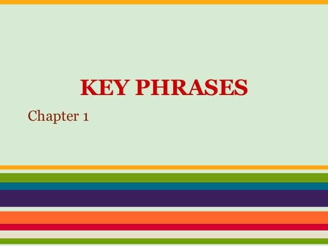 KEY PHRASES Chapter 1