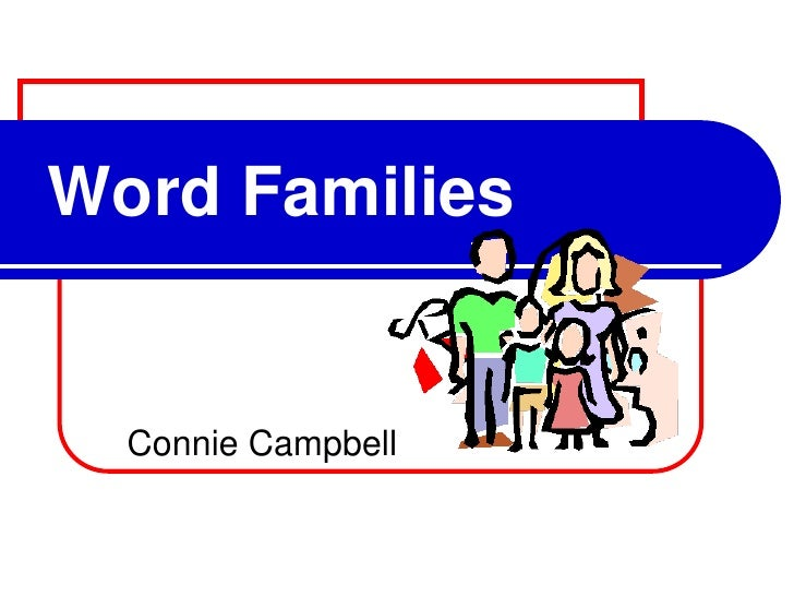Word Families<br />Connie Campbell<br />