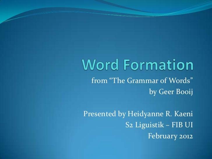 """from """"The Grammar of Words""""                 by Geer BooijPresented by Heidyanne R. Kaeni            S2 Liguistik – FIB UI ..."""