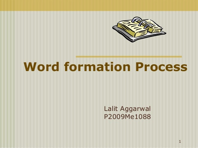 Word formation Process          Lalit Aggarwal          P2009Me1088                           1