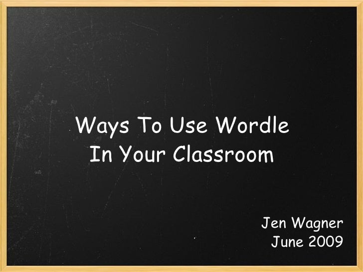 Ways To Use Wordle In Your Classroom Jen Wagner June 2009