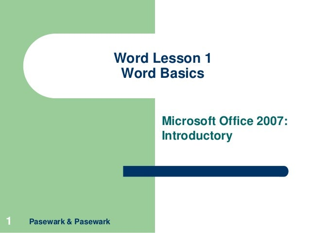 Word Lesson 1 Word Basics  Microsoft Office 2007: Introductory  1  Pasewark & Pasewark