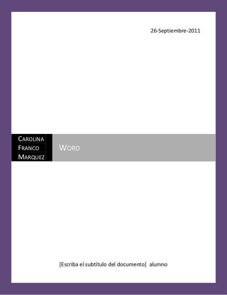 26-Septiembre-2011CAROLINAFRANCO     WORDMARQUEZ           [Escriba el subtítulo del documento] alumno