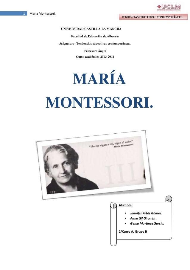 1  María Montessori.  TENDENCIAS EDUCATIVAS CONTEMPORÁNEAS.  UNIVERSIDAD CASTILLA LA MANCHA Facultad de Educación de Albac...
