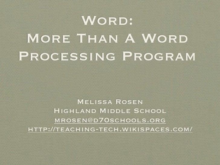 Word: More Than A WordProcessing Program            Melissa Rosen       Highland Middle School       mrosen@d70schools.org...