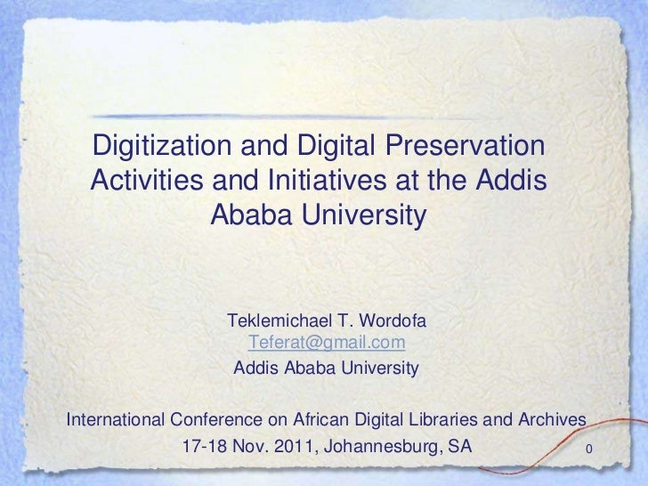 Digitization and Digital Preservation   Activities and Initiatives at the Addis              Ababa University             ...