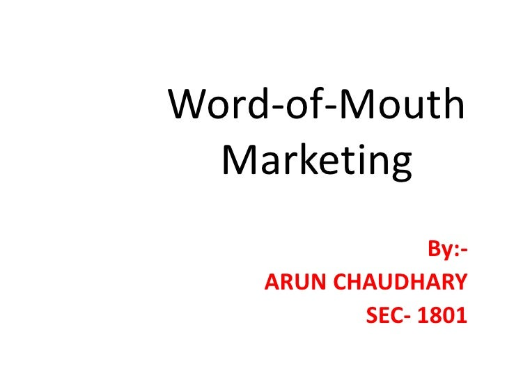 Word-of-Mouth   Marketing                  By:-     ARUN CHAUDHARY            SEC- 1801