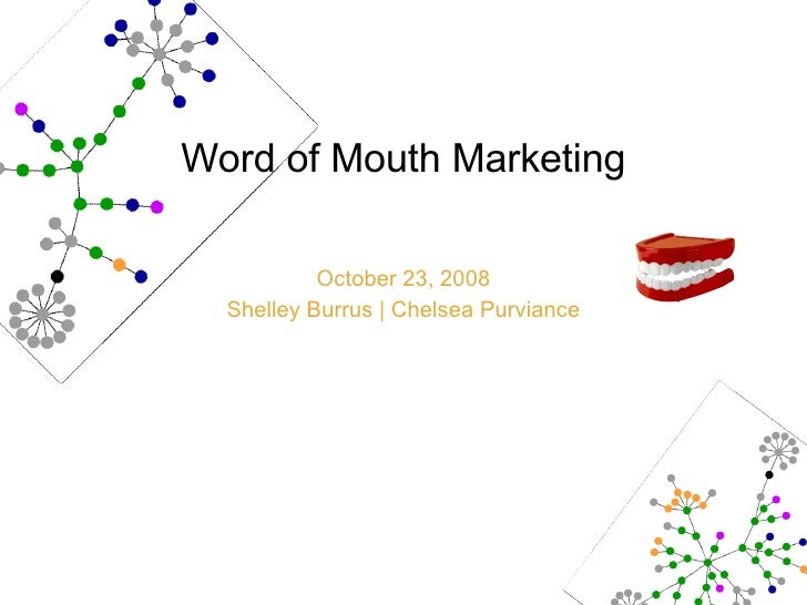 Word of Mouth Marketing October 23, 2008 Shelley Burrus | Chelsea Purviance