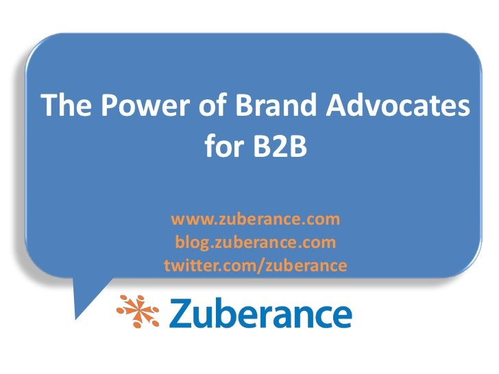 The Power of Brand Advocates for B2Bwww.zuberance.comblog.zuberance.comtwitter.com/zuberance<br />