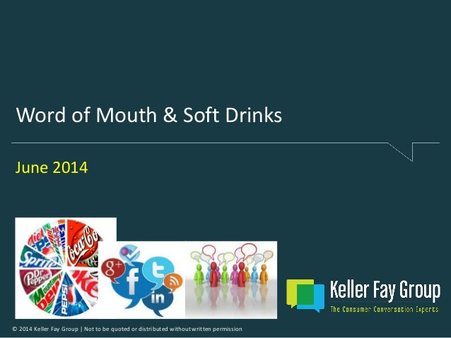 Word of Mouth & Soft Drinks: A Report by The Keller Fay Group June 2014