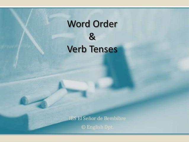 Word Order & Verb Tenses  IES El Señor de Bembibre © English Dpt.