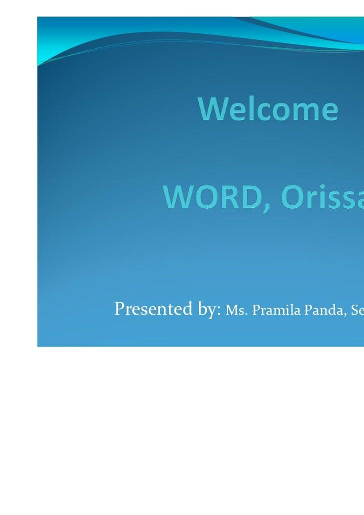 Presented by: Ms. Pramila Panda, Secretary, WORD