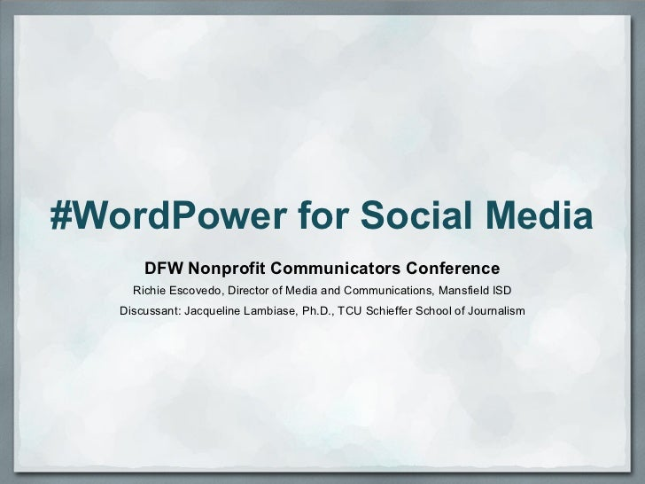 #WordPower for Social Media       DFW Nonprofit Communicators Conference     Richie Escovedo, Director of Media and Commun...