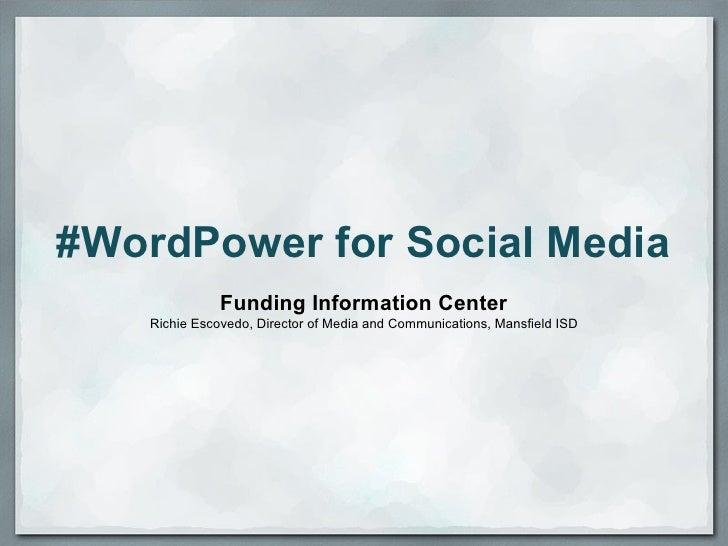 #WordPower for Social Media               Funding Information Center    Richie Escovedo, Director of Media and Communicati...