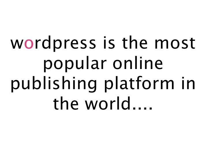 wordpress is the most    popular online publishing platform in      the world....