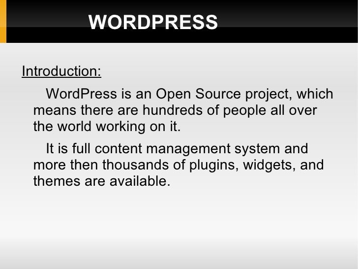 WORDPRESS <ul>Introduction: <li>WordPress is an Open Source project, which means there are hundreds of people all over the...