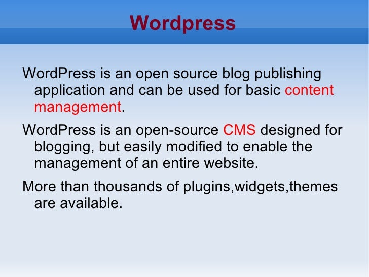 Wordpress <ul><li>WordPress is an open source blog publishing application and can be used for basic  content   management ...