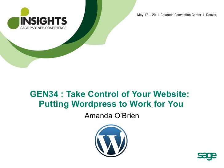 GEN34 : Take Control of Your Website:  Putting Wordpress to Work for You   Amanda O'Brien