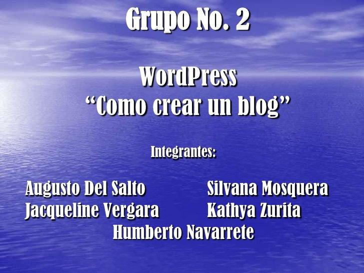 "Grupo No. 2WordPress""Como crear un blog""<br />Integrantes:<br />Augusto Del SaltoSilvana Mosquera<br />Jacqueline Vergar..."