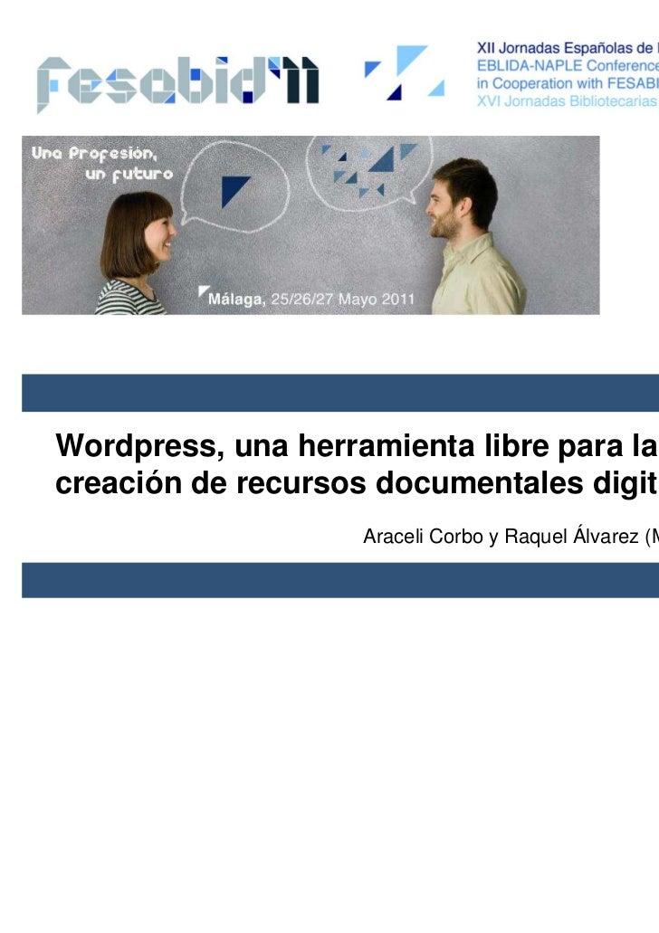 Wordpress, una herramienta libre para lacreación de recursos documentales digitales                   Araceli Corbo y Raqu...