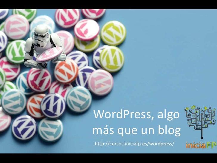 WordPress, algomás que un bloghttp://cursos.iniciafp.es/wordpress/