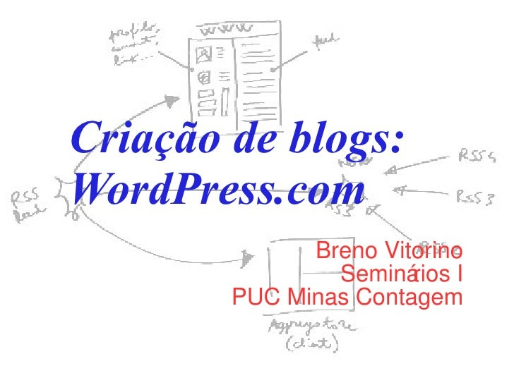 Criação de blogs: WordPress.com Breno Vitorino Seminários I PUC Minas Contagem
